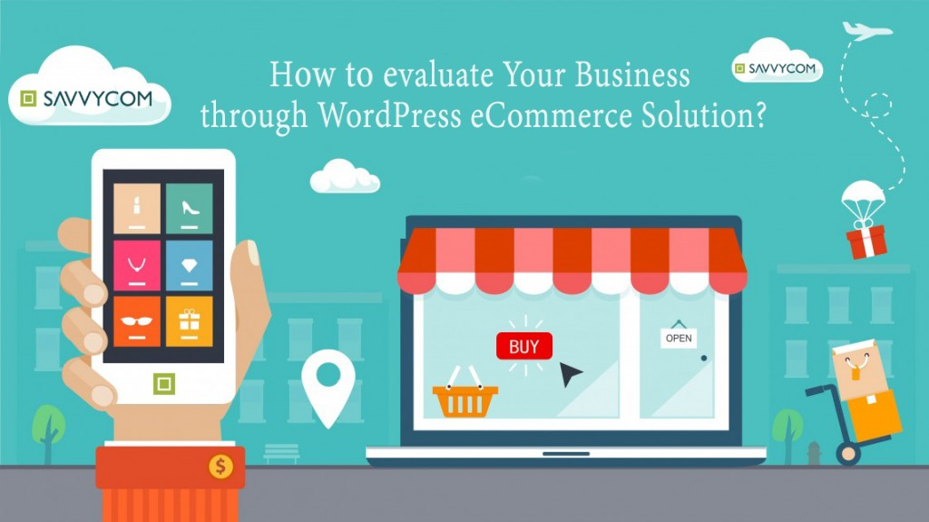 Evaluate Your Business through WordPress eCommerce Solution