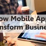 How Mobile Apps Transform Business?