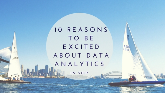 10-reasons-to-be-excited-about-data-analytics-in-2017