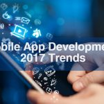 Top 10 Trends to Watch in Mobile App Development for 2017