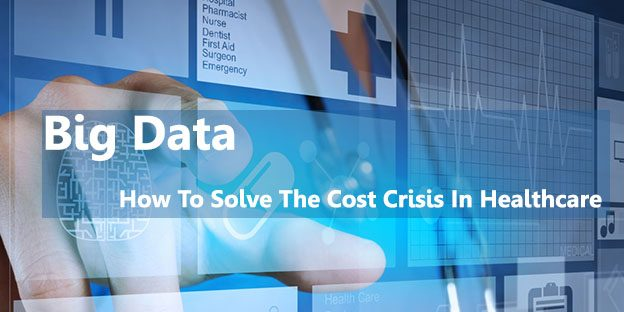 big data in healthcare, healthcare data, healthcare cost crisis