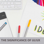 The Significance of UI/UX