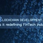 Blockchain Development: How is it redefining FinTech industry?