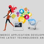 The Latest Technologies in E-commerce Application Development