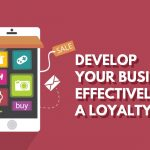Develop your business effectively with a Loyalty App!