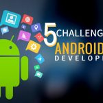 What difficulties your team will face while developing an Android app?
