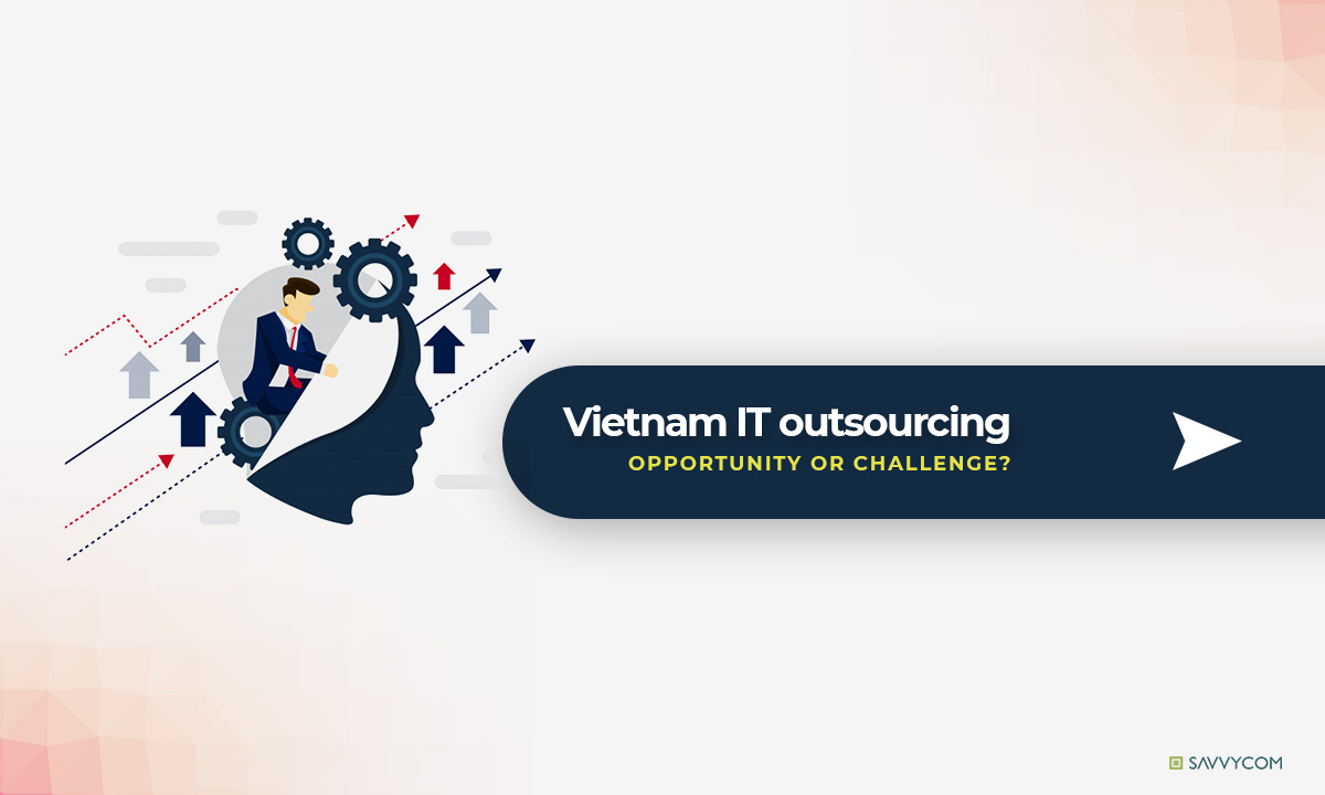 explaination if vietnam it oursourcing market is challenge or opportunity