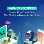Java Developers: Overlooking These Facts Can Cost You Money in the Cloud